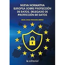 Nueva Normativa Europea sobre Protección de Datos. Delegado de Protección de Datos