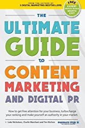The Ultimate Guide To Content Marketing & Digital PR: How to get attention for your business, turbocharge your ranking and establish yourself as an authority in your market by Charlie Marchant (2016-06-13)