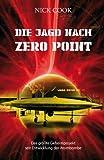 Die Jagd nach Zero Point. Verschlußsache Antigravitationstechnologie - Nick Cook
