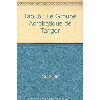 Taoub : Le Groupe Acrobatique de Tanger