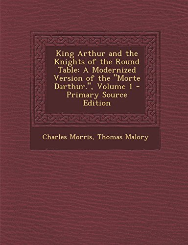King Arthur and the Knights of the Round Table: A Modernized Version of the