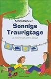 Sonnige Traurigtage: Illustriertes Kinderfachbuch für Kinder psychisch kranker Eltern und deren Bezugspersonen
