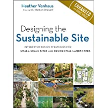 Designing the Sustainable Site, Enhanced Edition: Integrated Design Strategies for Small Scale Sites and Residential Landscapes