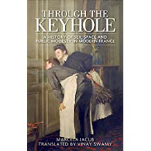 Through the keyhole: A history of sex, space and public modesty in modern France
