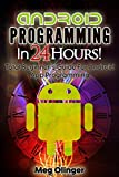 Android Programming In 24 Hours!: Total Beginner's Guide For Android App Programming (English Edition)