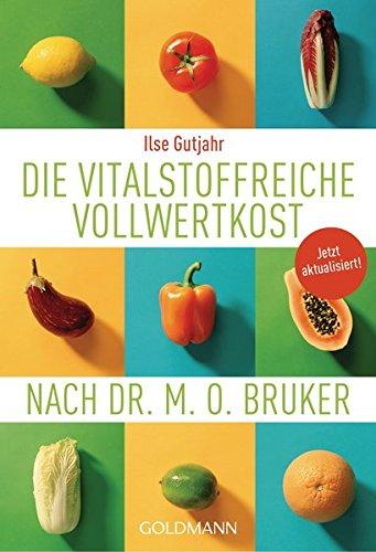 Preisvergleich Produktbild Die vitalstoffreiche Vollwertkost nach Dr. M.O. Bruker