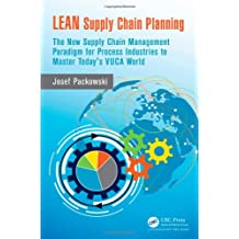 LEAN Supply Chain Planning: The New Supply Chain Management Paradigm for Process Industries to Master Today's VUCA World
