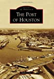 The Port of Houston (Images of America) by Mark Lardas (2013-11-11)