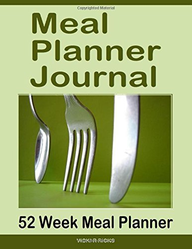 Meal 2015 Planner (Meal Planner Journal: 52 week meal planner - Write your Menu Plans in this fill in the blank Meal Planner Journal. Charts are undated so start meal planning any time of year. by Vicki R Ricks (2015-11-16))