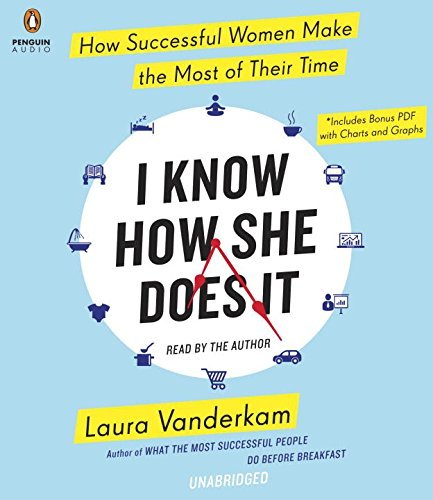 I Know How She Does It: How Successful Women Make the Most of Their Time by Laura Vanderkam (2015-06-09)