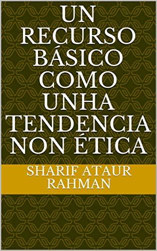 un recurso básico como unha tendencia non ética (Galician Edition)