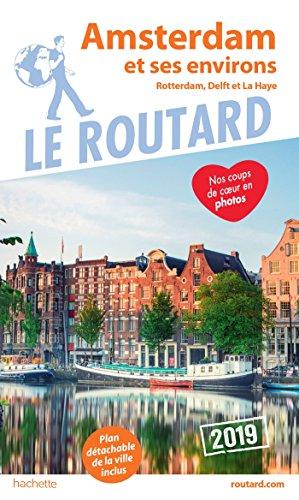 Guide du Routard Amsterdam et ses environs 2019: (Rotterdam, Delft et La Haye) par Collectif