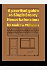 A Practical Guide to Single Storey House Extensions Kindle Edition