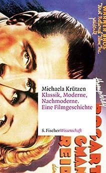 Klassik, Moderne, Nachmoderne. Eine Filmgeschichte (Fischer Wissenschaft)