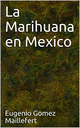 La Marihuana en Mexico por Eugenio Gomez Maillefert