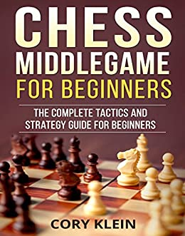 Chess Middlegame for Beginners: The Complete Tactics and Strategy Guide for Beginners (English Edition) par [Klein, Cory]