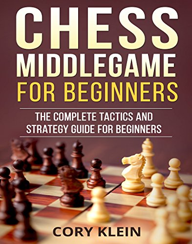 Chess Middlegame for Beginners: The Complete Tactics and Strategy Guide for Beginners (English Edition)