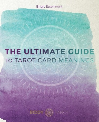 The Ultimate Guide to Tarot Card Meanings por Brigit Esselmont