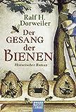 Der Gesang der Bienen: Historischer Roman von Ralf H. Dorweiler