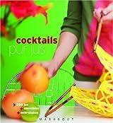 Cocktails pur jus : 250 Jus, Smoothies, Milk-Shakes