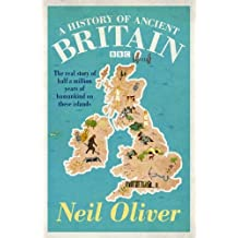 A History of Ancient Britain by Neil Oliver (2012-09-11)