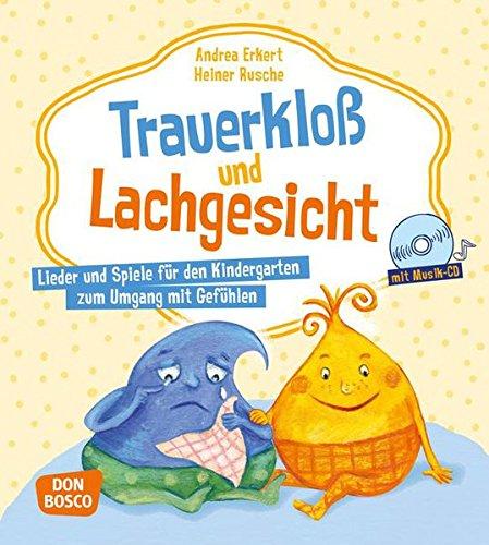 Trauerkloß und Lachgesicht, mit Musik-CD: Lieder und Spiele für den Kindergarten zum Umgang mit Gefühlen