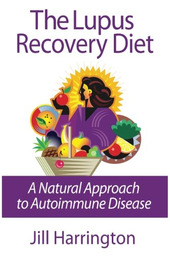 The Lupus Recovery Diet: A Natural Approach to Autoimmune Disease: A Natural Approach to Autoimmune Disease That Really Works