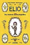 Elio: Una historia animatográfica (Literatura Infantil (6-11 Años) - Narrativa Infantil)