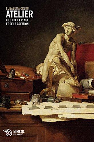 L'Atelier : Lieux de la pensée et de la création par Elisabetta Orsini