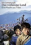 Iris Lemanczyk: Das verlorene Land. Eine Flucht aus Tibet