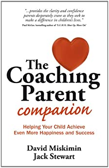 The Coaching Parent Companion: Helping Your Child Achieve Even More Happiness and Success (English Edition) par [Miskimin, David, Stewart, Jack]