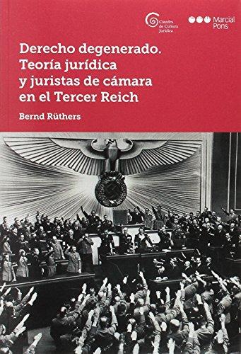 Derecho degenerado : teoría jurídica y juristas de cámara en el Tercer Reich