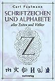 Schriftzeichen und Alphabete: Aller Zeiten und Völker - Carl Faulmann