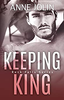 Keeping King (Rock Falls Series Book 4) by [Jolin, Anne]