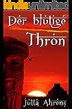 Der blutige Thron - Historischer Roman