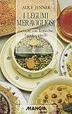 I legumi meravigliosi. Cucinare con lenticchie, fagioli e piselli. 110 ricette