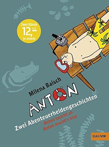 Anton - Zwei Abenteuerheldengeschichten: Anton taucht ab, Anton macht's klar (Gulliver)