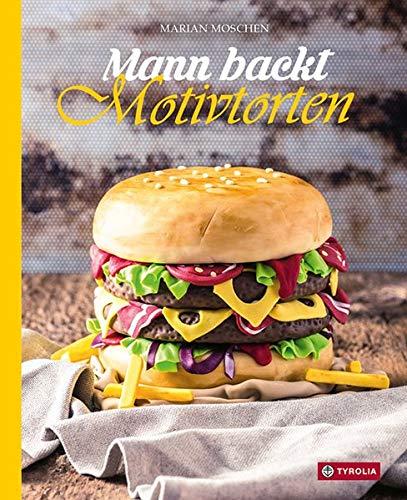 Mann backt Motivtorten: Das Standardwerk mit Schritt-für-Schritt-Anleitungen (Mann-kuchen-dekoration)