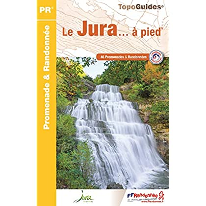 Le Jura... à pied : 46 promenades & randonnées