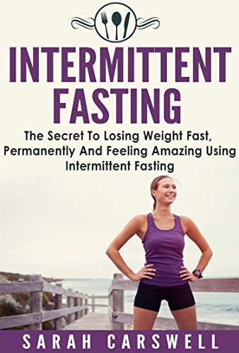 Fasting: Intermittent Fasting - The Secret To Losing Weight Fast, Permanently And Feeling Wonderful (Intermittent Fasting For Weight Loss, Intermittent Fasting For Women, 5 2 Diet) (English Edition)