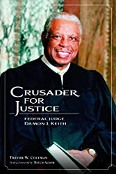 Crusader for Justice: Federal Judge Damon J. Keith by Trevor W. Coleman (2013-11-15)