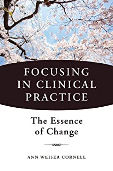 Focusing in Clinical Practice: The Essence of Change par [Cornell, Ann Weiser]
