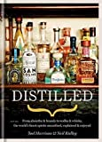 Distilled: From Absinthe & Brandy to Vodka & Whisky, the World's Finest Artisan Spirits Unearthed, Explained & Enjoy