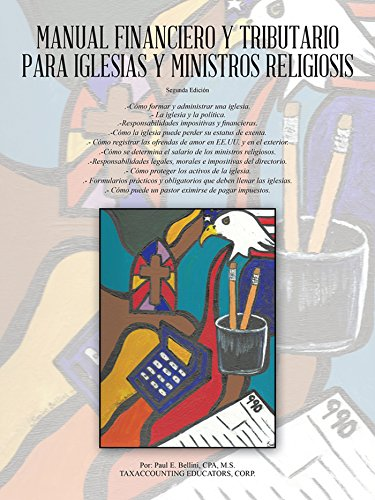 Manual Financiero Y Tributario Para Iglesias Y Ministros Religiosos por Paul E. Bellini CPA M.S.