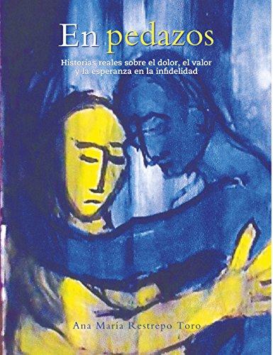 En Pedazos: Historias reales sobre el dolor, el valor y la esperanza en la infidelidad por Ana María Restrepo Toro