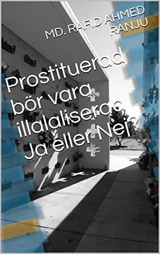 Prostituerad bör vara illalaliserad Ja eller Nej? (Swedish Edition) por MD. RAFID AHMED RANJU