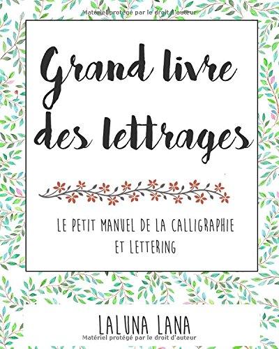 Grand livre  des lettrages: Le petit manuel de la calligraphie et lettering