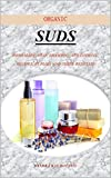 ORGANIC SUDS: HOMEMADE SOAP, SHAMPOO, AND LOTIONS. RECIPES, SUPLIES AND THEIR BENEFITS (English...