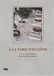 A la table d'Eugénie : Le service de la Bouche dans les palais impériaux