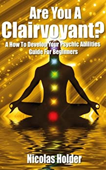 Are You A Clairvoyant?: A how to develop your psychic abilities  guide for beginners. (English Edition) par [Holders, Nicolas]